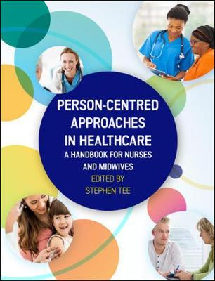 Person-centred Approaches in Healthcare: A handbook for nurses and midwives