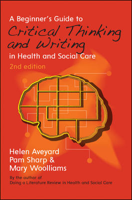 A Beginner's Guide to Critical Thinking and Writing in Health and Social Care