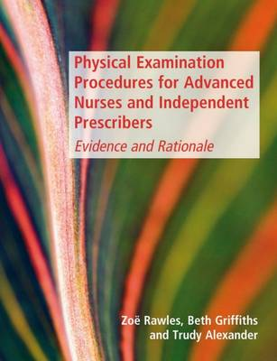 Physical Examination Procedures for Advanced Nurses and Independent Prescribers: evidence and rationale