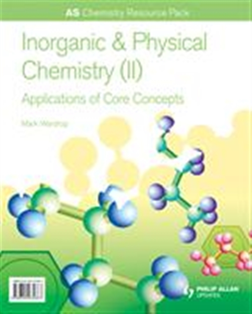 AS Chemistry: Inorganic & Physical Chemistry (II): Applicatications of Core Concepts