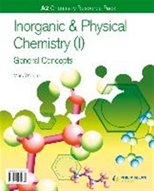 A2 Chemistry: Inorganic & Physical Chemistry (I): General Concepts
