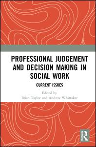 Professional Judgement and Decision Making in Social Work