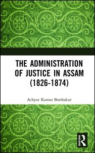 The Administration of Justice in Assam (1826-1874)