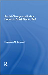Social Change And Labor Unrest In Brazil Since 1945