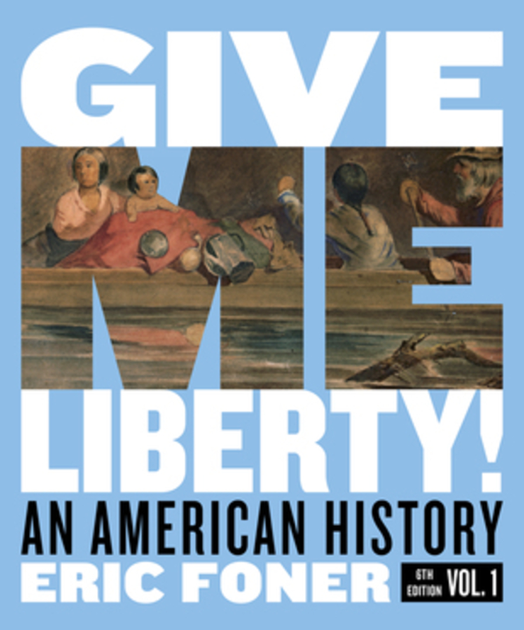 Give Me Liberty Full 6th Edition Volume 1