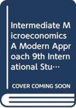 Intermediate Microeconomics A Modern Approach 9thInternational Student Edition + Workouts w/ Int Microec for Int Microec and Int Microec w/ Calc 9e