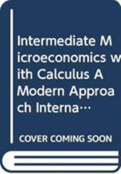 Intermediate Microeconomics with Calculus A ModernApproach International Student Edition Workouts in Int Microec and Int Microec w/ Calc 9th Edition