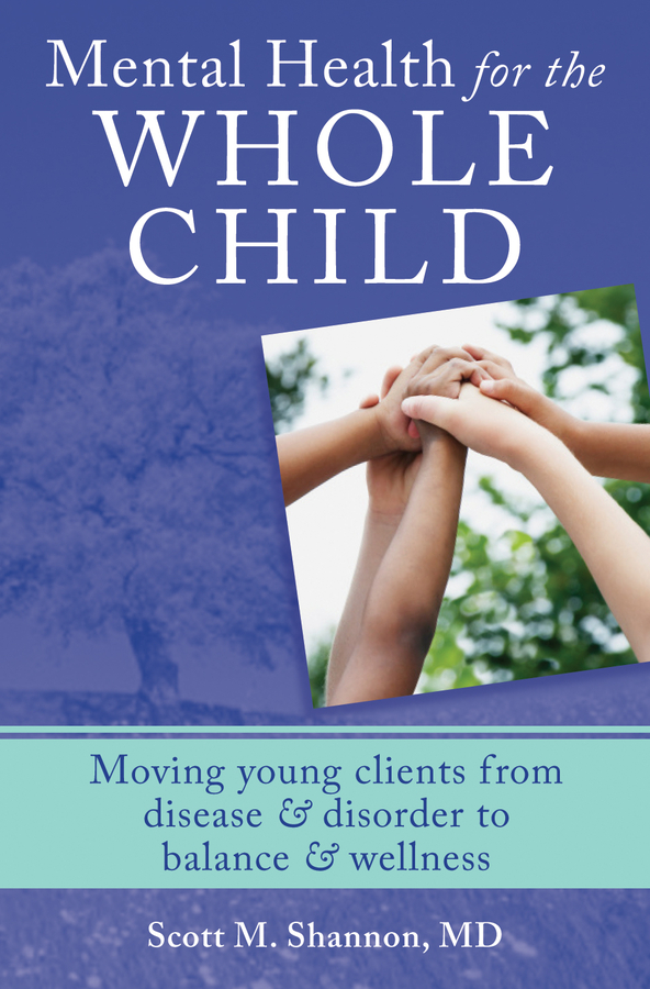 Mental Health for the Whole Child Fostering Wellness & Balance in Kids 2-20