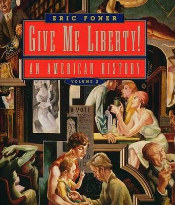 Give Me Liberty!: An American History: v. 2