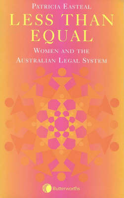Less Than Equal: Women and the Australian Legal System: Women and the Australian Legal System