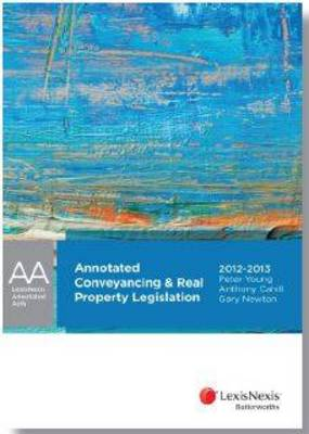 LexisNexis Annotated Acts: Annotated Conveyancing and Real Property Legislation, 2012 - 2013 Edition