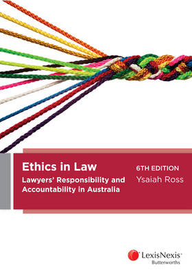 Ethics in Law : Lawyers' Responsibility and Accountability in Australia 6th Edition