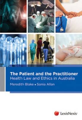 The Patient and the Practitioner: Health Law and Ethics in Australia