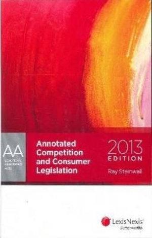 LNAA: Annotated Competition & Consumer Legislation - 2013 Edition