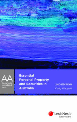 LexisNexis Annotated Acts: Essential Personal Property Securities Law in Australia, 2nd Edition