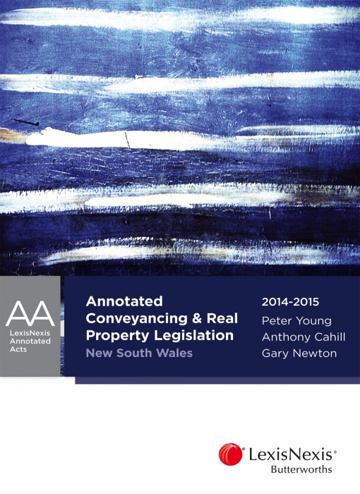 Annotated Conveyancing & Real Property Legislation New South Wales, 2014-2015
