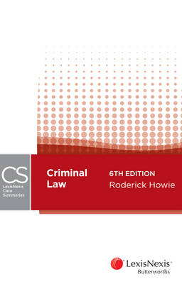 LexisNexis Case Summaries - Criminal Law, 6th edition