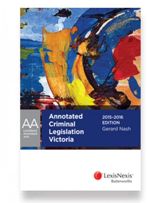 LexisNexis Annotated Acts Annotated Criminal Legislation Victoria, 20152016