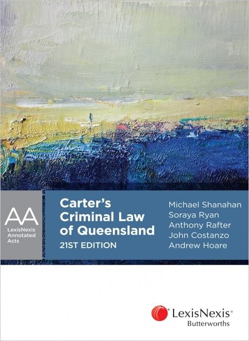 Carter's Criminal Law of Queensland, 21st edition