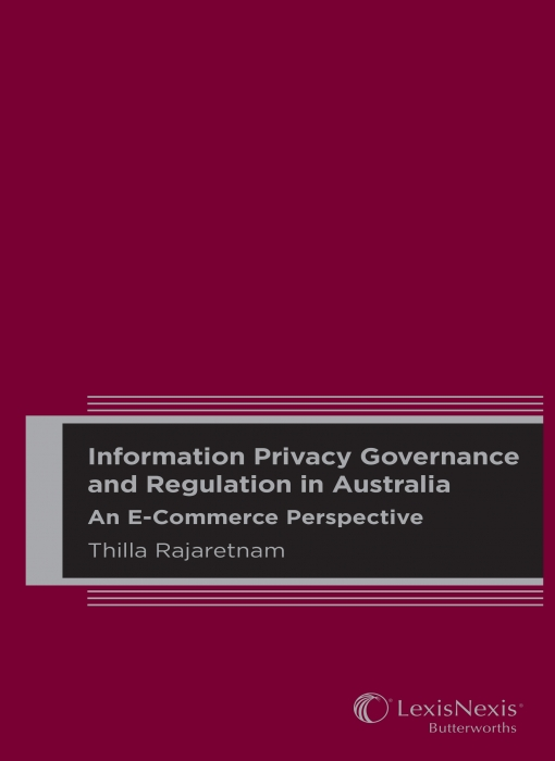 Information Privacy Governance and Regulation in Australia: An E-Commerce Perspective (Hardback)