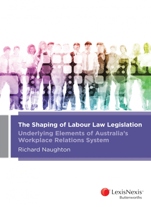 The Shaping of Labour Law Legislation - Underlying Elements of Australia's Workplace Relations System