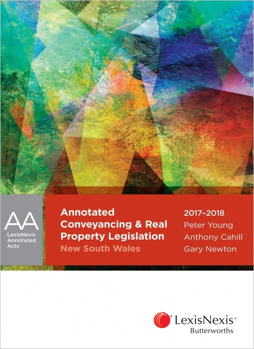 Annotated Conveyancing & Real Property Legislation New South Wales 2017-2018