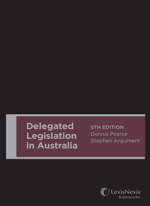 Delegated Legislation in Australia, 5th edition