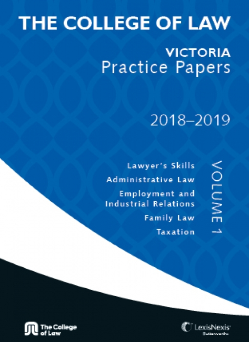 The College of Law VIC Practice Papers 2018-2019 - Volume 1