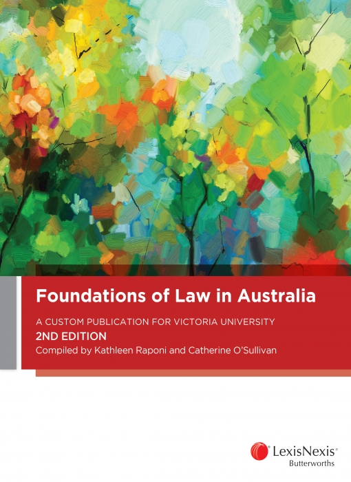 Foundations of Law in Australia: A Custom Publication for Victoria University, 2nd edition