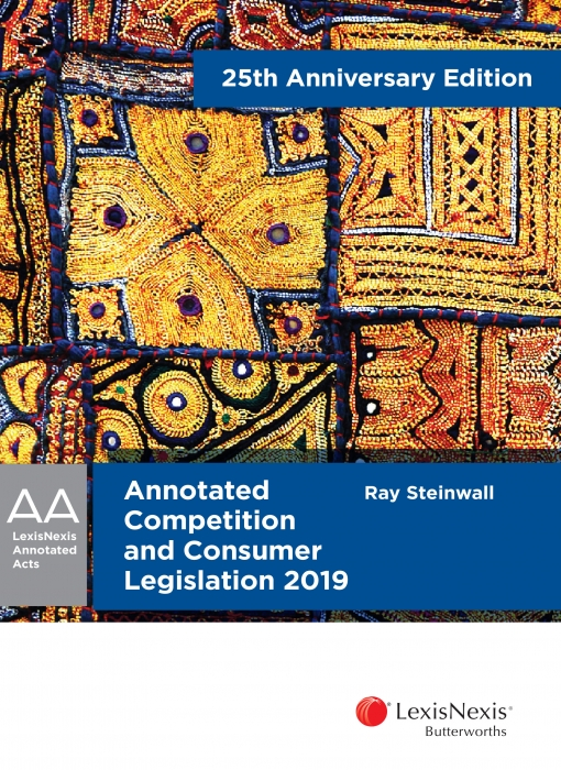 Annotated Competition and Consumer Legislation 2019 25th Anniversary Edition