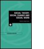 Social Theory, Social Change and Social Work