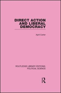 Direct Action and Liberal Democracy (Routledge Library Editions:Political Science Volume 6)