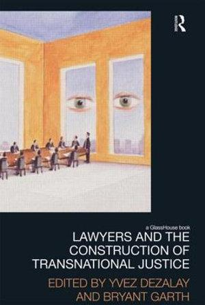 Lawyers and the Construction of Transnational Justice