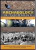 Archaeology in the Making