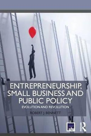 Entrepreneurship, Small Business and Public Policy