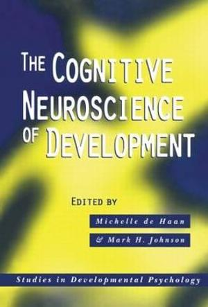 The Cognitive Neuroscience of Development