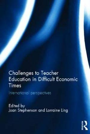 Challenges to Teacher Education in Difficult Economic Times