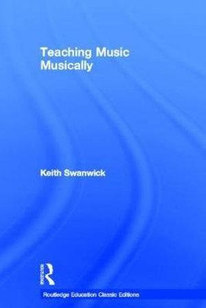 Teaching Music Musically (Classic Edition)