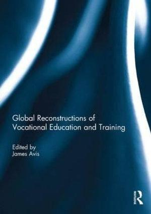 Global Reconstructions of Vocational Education and Training