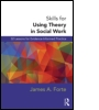 Skills for Using Theory in Social Work