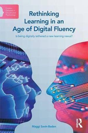 Rethinking Learning in an Age of Digital Fluency