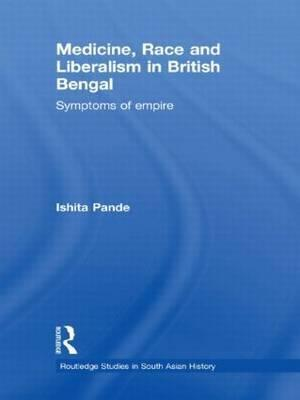 Medicine, Race and Liberalism in British Bengal