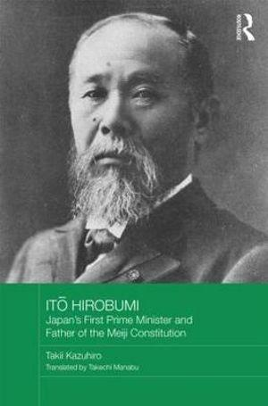 Itō Hirobumi - Japan's First Prime Minister and Father of the Meiji Constitution