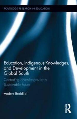 Education, Indigenous Knowledges, and Development in the Global South