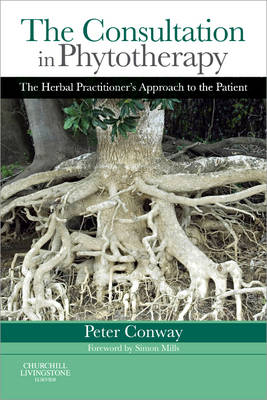 The Consultation in Phytotherapy: The Herbal Practitioner's Approach to the Patient