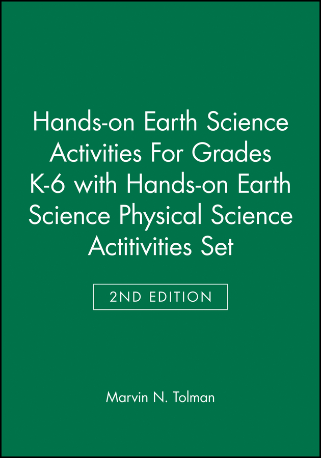 Hands-on Earth Science Activities For Grades K-6 2e with Hands-on Earth Science Physical Science Actitivities 2e Set