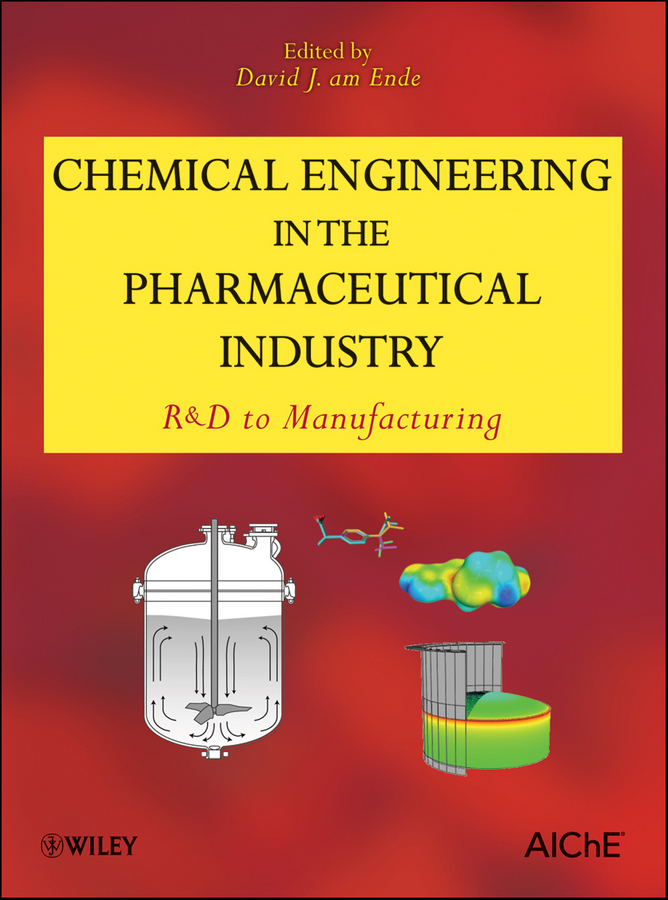 Chemical Engineering in the Pharmaceutical Industry