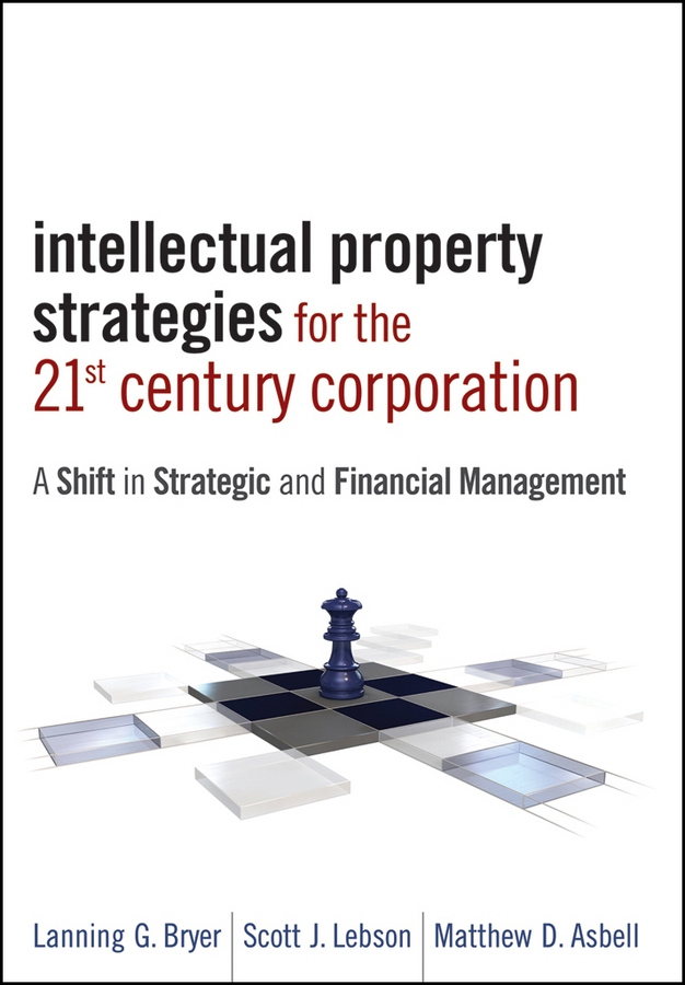 Intellectual Property Strategies for the 21st Century Corporation