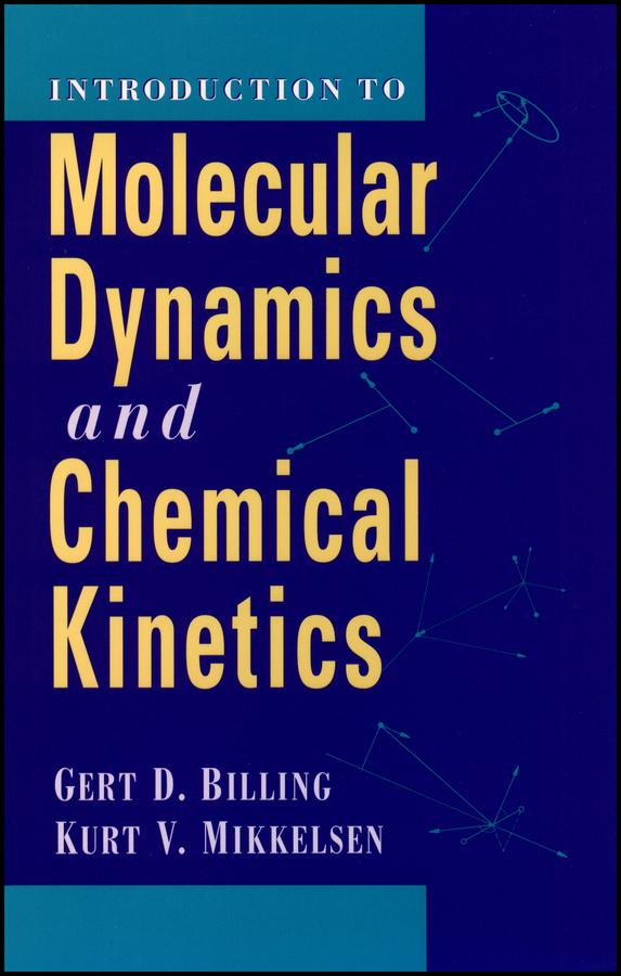 Introduction to Molecular Dynamics and Chemical Kinetics & Advanced Molecular Dynamics and Chemical Kinetics, 2 Volume Set