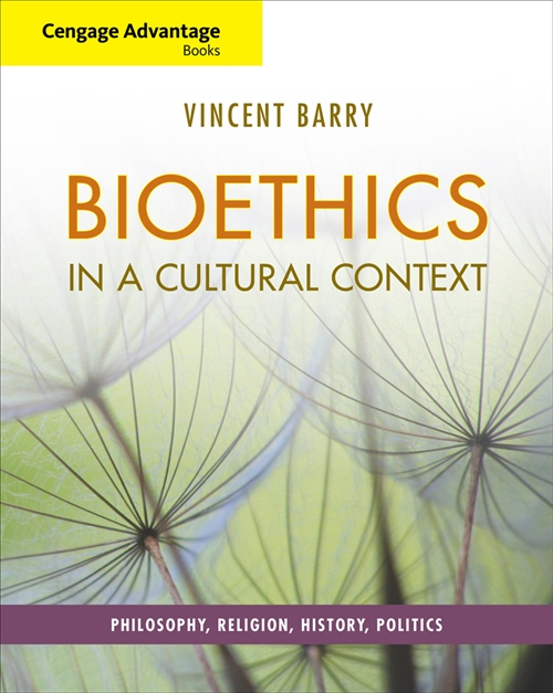 Cengage Advantage Books: Bioethics in a Cultural Context : Philosophy, Religion, History, Politics